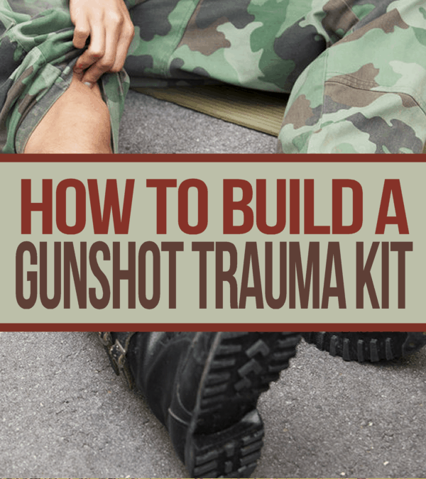 How To Build A Gunshot Trauma Kit